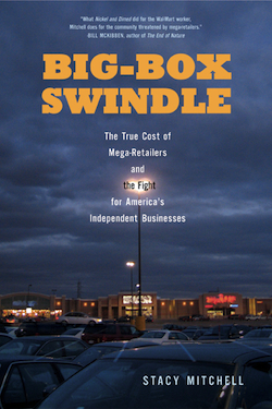 Big-Box Swindle: The True Cost of Mega-Retailers and the Fight for America's Independent Businesses