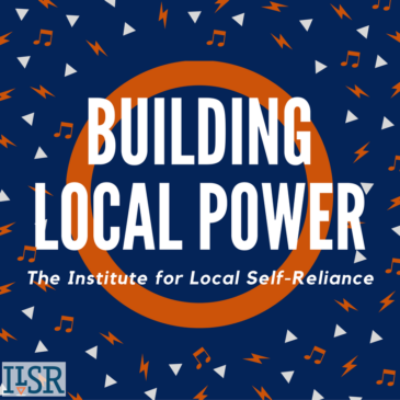 Policies That Make Markets Work, Hello Antitrust! – Episode 18 of the Building Local Power Podcast