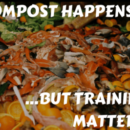 Video: Compost Happens, But Training Matters​