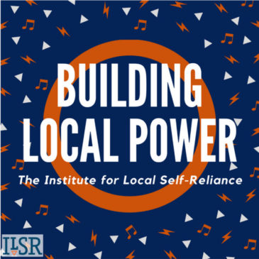 Why Local Self-Reliance? – Episode 22 of the Building Local Power Podcast