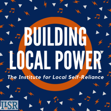 How Big Businesses Get Big Subsidies – Episode 23 of the Building Local Power Podcast
