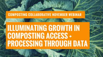 Composting Collaborative Webinar: Illuminating Growth in Composting Access and Processing Through Data