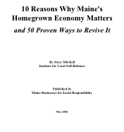 10 Reasons Why Maine's Homegrown Economy Matters: And 50 Proven Ways to Revive It